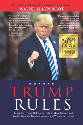 Trump Rules: Learn the Trump Rules and Tools of Mega Success and Wealth From the Greatest Warrior and Winner in History! Cover Image