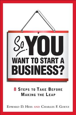 So, You Want to Start a Business?: 8 Steps to Take Before Making the Leap Cover Image