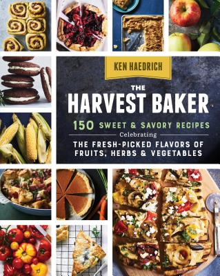 The Harvest Baker: 150 Sweet & Savory Recipes Celebrating the Fresh-Picked Flavors of Fruits, Herbs & Vegetables Cover Image