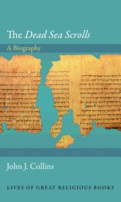 The Dead Sea Scrolls: A Biography (Lives of Great Religious Books #13) Cover Image
