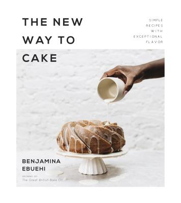 The New Way to Cake: Simple Recipes with Exceptional Flavor Cover Image