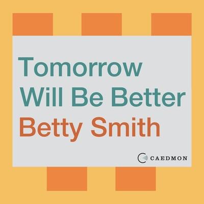 Tomorrow Will Be Better Lib/E Cover Image
