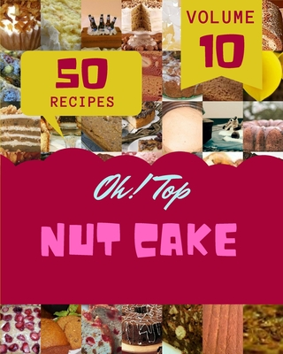 Oh! Top 50 Nut Cake Recipes Volume 10: The Best-ever of Nut Cake Cookbook Cover Image