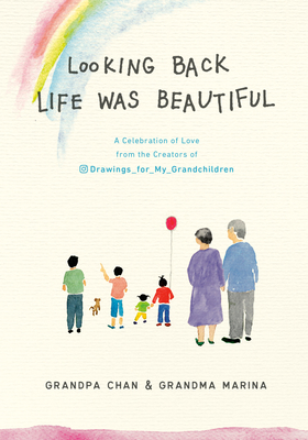 Looking Back Life was Beautiful: A Celebration of Love from the Creators of Drawings For My Grandchildren Cover Image
