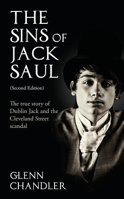 The Sins of Jack Saul (Second Edition): The True Story of Dublin Jack and The Cleveland Street Scandal Cover Image