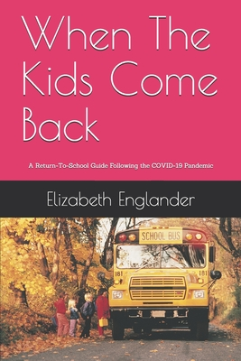 When The Kids Come Back: A Return-To-School Guide After the COVID-19 Pandemic Cover Image