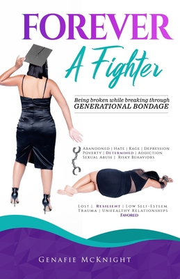 Forever a Fighter: Being Broken While Breaking Through Generational Bondage Cover Image