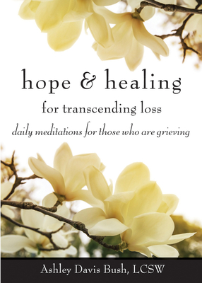 Hope & Healing for Transcending Loss: Daily Meditations for Those Who Are Grieving Cover Image