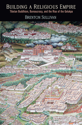 Building a Religious Empire: Tibetan Buddhism, Bureaucracy, and the Rise of the Gelukpa (Encounters with Asia) Cover Image