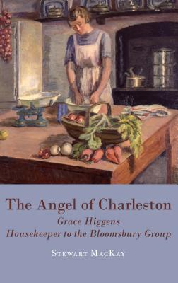 The Angel of Charleston: Grace Higgens, Housekeeper to the Bloomsbury Set