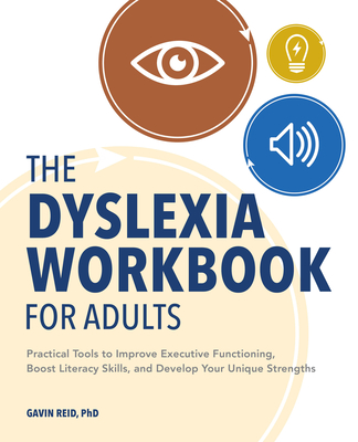 The Dyslexia Workbook for Adults: Practical Tools to Improve Executive Functioning, Boost Literacy Skills, and Develop Your Unique Strengths Cover Image