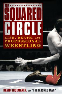 The Squared Circle: Life, Death and Professional Wrestling Cover Image