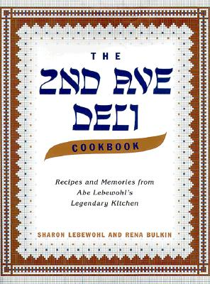 The 2nd Ave Deli Cookbook: Recipes and Memories from Abe Lebewohl's Legendary New York Kitchen Cover Image