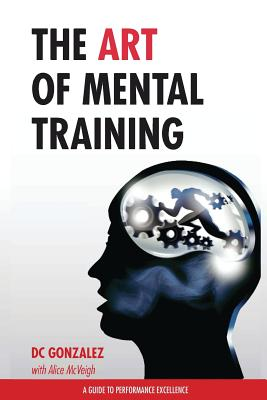 The Art of Mental Training: A Guide to Performance Excellence Cover Image