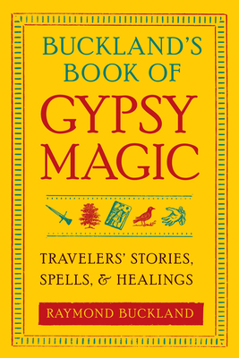 Buckland's Book of Gypsy Magic: Travelers' Stories, Spells & Healings Cover Image