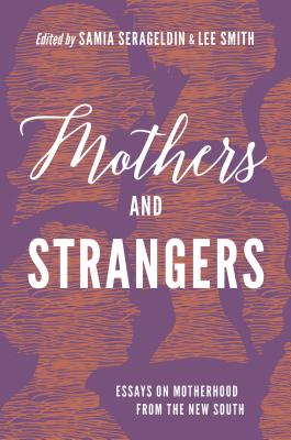 Mothers and Strangers: Essays on Motherhood from the New South Cover Image