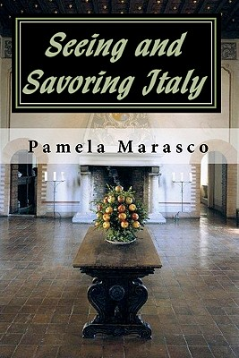 Seeing and Savoring Italy: A Taste and Travel Journey through Northern Italy, Tuscany and Umbria Cover Image