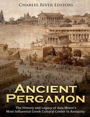 Ancient Pergamon: The History and Legacy of Asia Minor's Most Influential Greek Cultural Center in Antiquity Cover Image