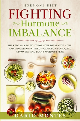 Hormone Diet: FIGHTING HORMONE IMBALANCE - The Keto Way To Fight Hormone Imbalance, Acne, and Indigestion With Low Carb, Low Sugar, Cover Image