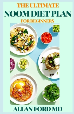 The Ultimate Noom Diet Plan for Beginners: The Ultimate (NOOM) Weight Loss Program Includes Meal Plan, Delicious Recipes And Dietary Recommendation Cover Image