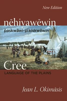 Cree: Language of the Plains: Nehiyawewin: Paskwawi-Pikiskwewin Cover Image