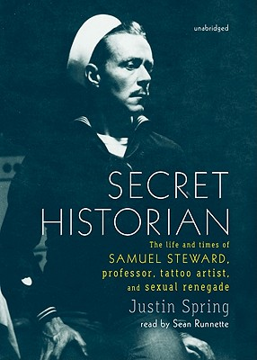 Secret Historian: The Life and Times of Samuel Steward, Professor, Tattoo Artist, and Sexual Renegade Cover Image