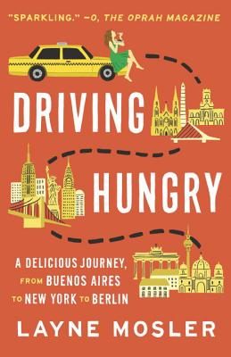 Driving Hungry: A Delicious Journey, from Buenos Aires to New York to Berlin Cover Image