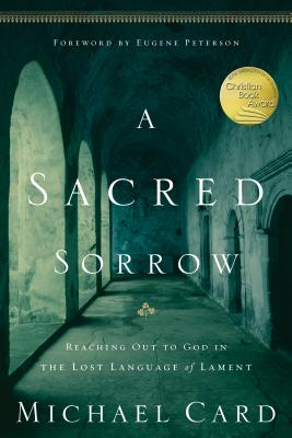 A Sacred Sorrow: Reaching Out to God in the Lost Language of Lament (Quiet Times for the Heart) Cover Image