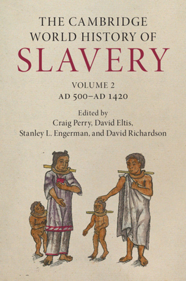 The Cambridge World History of Slavery: Volume 2, Ad 500-Ad 1420 Cover Image