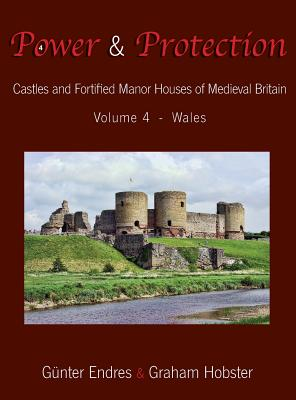 Power and Protection: Castles and Fortified Manor Houses of Medieval Britain - Volume 4 - Wales Cover Image