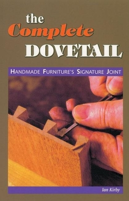 The Complete Dovetail: Handmade Furniture's Signature Joint Cover Image
