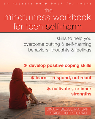 The Mindfulness Workbook for Teen Self-Harm: Skills to Help You Overcome Cutting and Self-Harming Behaviors, Thoughts, and Feelings Cover Image
