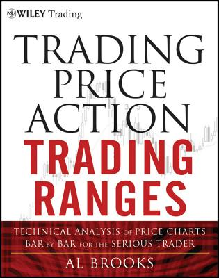 Trading Price Action Trading Ranges: Technical Analysis of Price Charts Bar by Bar for the Serious Trader (Wiley Trading #521) Cover Image