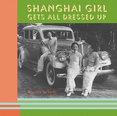 Cover for Shanghai Girl Gets All Dressed Up