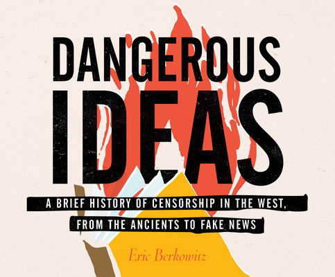 Dangerous Ideas: A Brief History of Censorship in the West, from the Ancients to Fake News Cover Image