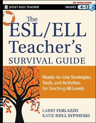 The ESL/ELL Teacher's Survival Guide, grades 4-12: Ready-To-Use Strategies, Tools, and Activities for Teaching English Language Learners of All Levels (Jossey-Bass Teacher) Cover Image