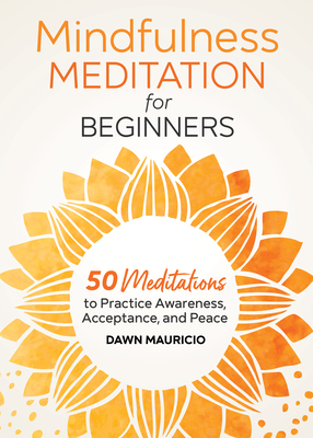 Mindfulness Meditation for Beginners: 50 Meditations to Practice Awareness, Acceptance, and Peace Cover Image