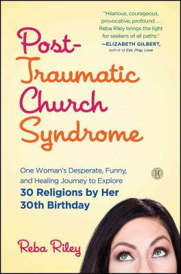 Post-Traumatic Church Syndrome: One Woman's Desperate, Funny, and Healing Journey to Explore 30 Religions by Her 30th Birthday Cover Image