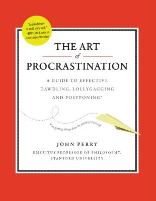 The Art of Procrastination: A Guide to Effective Dawdling, Lollygagging and Postponing Cover Image