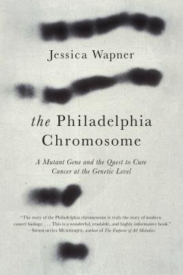 The Philadelphia Chromosome: A Mutant Gene and the Quest to Cure Cancer at the Genetic Level Cover Image