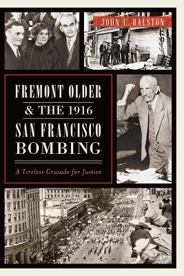 Fremont Older and the 1916 San Francisco Bombing: A Tireless Crusade for Justice Cover Image