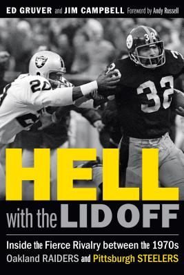 Hell with the Lid Off: Inside the Fierce Rivalry between the 1970s Oakland Raiders and Pittsburgh Steelers Cover Image
