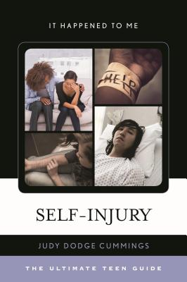 Self-Injury: The Ultimate Teen Guide (It Happened to Me #46) Cover Image