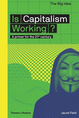 Is Capitalism Working?: A Primer for the 21st Century (The Big Idea Series) Cover Image