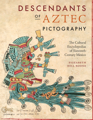 Descendants of Aztec Pictography: The Cultural Encyclopedias of Sixteenth-Century Mexico Cover Image