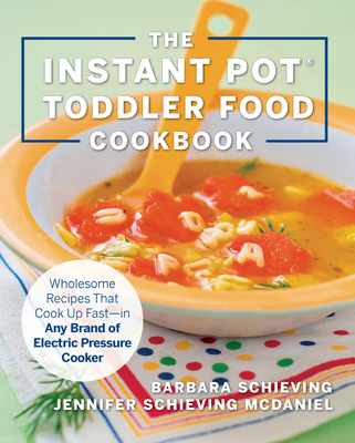 The Instant Pot Toddler Food Cookbook: Wholesome Recipes That Cook Up Fast - in Any Brand of Electric Pressure Cooker Cover Image