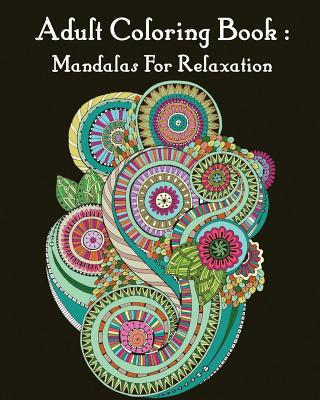 Adult Coloring Book: Mandalas For Relaxation: Mandala Coloring Book For Adults Cover Image