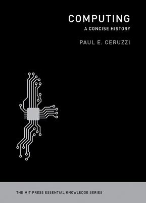 Computing: A Concise History (MIT Press Essential Knowledge) Cover Image