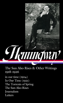 Ernest Hemingway: The Sun Also Rises & Other Writings 1918-1926 (LOA #334): in our time (1924) / In Our Time (1925) / The Torrents of Spring / The Sun Also Rises / journalism & letters cover
