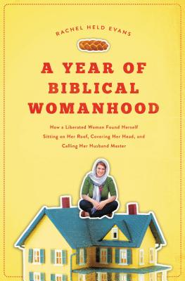 A Year of Biblical Womanhood: How a Liberated Woman Found Herself Sitting on Her Roof, Covering Her Head, and Calling Her Husband 'master' cover